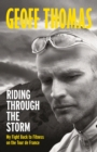 Image for Riding through the storm  : my fight back to fitness on the Tour de France