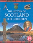 Image for The history of Scotland for children