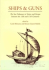 Image for Ships and guns  : the sea ordnance in Venice and in Europe between the 15th and the 17th century