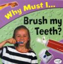Image for Why must I-- brush my teeth?