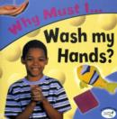 Image for Why must I-- wash my hands?