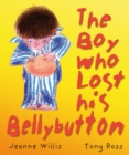 Image for The boy who lost his bellybutton