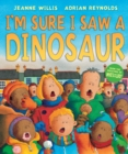 Image for I'm sure I saw a dinosaur
