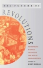 Image for The future of revolutions  : rethinking radical change in the age of globalization