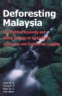 Image for Deforesting Malaysia  : the political economy and social ecology of agricultural expansion and commercial logging