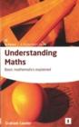 Image for Understanding maths  : basic mathematics explained