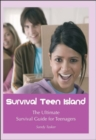 Image for Survival teen island  : the ultimate survival guide for teenagers growing up in Europe