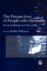 Image for The perspectives of people with dementia  : research methods and motivations