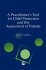 Image for A practitioner's tool for child protection and the assessment of parents