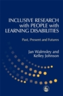 Image for Inclusive research with people with learning disabilities  : past, present and futures
