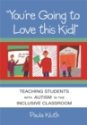 """Image for """"You're going to love this kid!""""  : teaching students with autism in the inclusive classroom"""