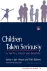 Image for Children taken seriously  : in theory, policy and practice