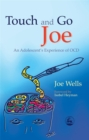 Image for Touch and go Joe  : an adolescent's experiences of OCD