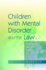 Image for Children with mental disorder and the law  : a guide to law and practice