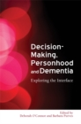 Image for Decision-making, personhood and dementia  : exploring the interface