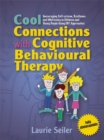 Image for Cool connections with cognitive behavioural therapy  : encouraging self-esteem, resilience and well-being in children and young people using CBT approaches