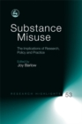 Image for Substance misuse  : the implications of research, policy and practice