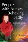 Image for People with autism behaving badly  : helping people with ASD move on from behavioral and emotional challenges