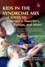Image for Kids in the syndrome mix of ADHD, LD, Asperger's, Tourette's, bipolar, and more!  : the one stop guide for parents, teachers, and other professionals