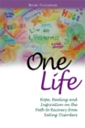 Image for One life  : hope, healing, and inspiration on the path to recovery from eating disorders