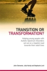 Image for Transition or transformation?  : helping young people with autistic spectrum disorder set out on a hopeful road towards their adult lives