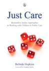 Image for Just care  : restorative justice approaches to working with children in public care