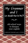 Image for My grammar and I (or should that be 'me'?)  : old-school ways to sharpen your English