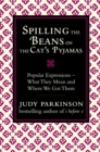 Image for Spilling the beans on the cat's pyjamas  : popular expressions - what they mean and where we got them