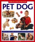 Image for How to look after your pet dog  : a practical guide to caring for your pet, in step-by-step photographs