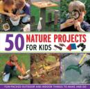 Image for 50 nature projects for kids  : fun-packed outdoor and indoor things to make and do