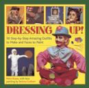 Image for Dressing up!  : 50 step-by-step amazing outfits to make and faces to paint