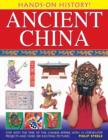 Image for Ancient China  : step into the time of the Chinese Empire, with 15 step-by-step projects and over 300 exciting pictures