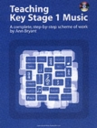 Image for Teaching Key Stage 1 music  : a complete, step-by-step scheme of work