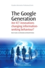 Image for The Google generation  : are ICT innovations changing information-seeking behaviour?