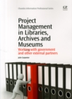 Image for Project management in libraries, archives and museums  : working with government and other external partners