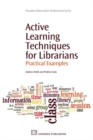 Image for Active learning techniques for librarians  : practical examples