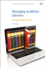 Image for Managing academic libraries  : principles and practice