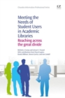 Image for Meeting the needs of student users in academic libraries  : reaching across the great divide
