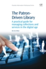 Image for The patron-driven library  : a practical guide for managing collections and services in the digital age