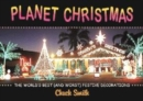 Image for Planet Christmas  : the world's most extreme Christmas decorations!