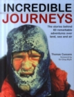 Image for Incredible journeys  : the stories behind 60 remarkable adventures over land, sea and air