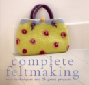 Image for Complete feltmaking  : easy techniques and 25 great projects