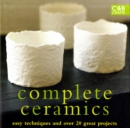 Image for Complete ceramics  : easy techniques and 20 great projects