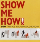 Image for Show me how!  : 500 things you should know
