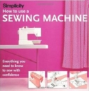 Image for How to use a sewing machine  : everything you need to know to sew with confidence