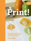 Image for Print!  : 25 original projects using hand-printing techniques on fabric and paper