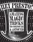 Image for Hey presto!  : amazing magic tricks to confound & astound
