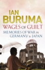 Image for The wages of guilt  : memories of war in Germany and Japan