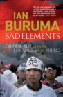 Image for Bad elements  : Chinese rebels from Los Angeles to Beijing