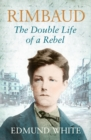Image for Rimbaud  : the double life of a rebel